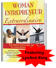 Woman Entrepreneur Extraordinaire is a comprehensive resource from top women entrepreneurs, featuring LynAnn King, co-author.